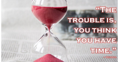 """The trouble is, you think you have time."" - Buddha"