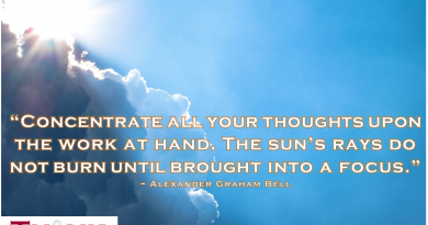 """Concentrate all your thoughts on the work at hand. The sun's rays do not burn until brought into a focus."" - Alexander Graham Bell"