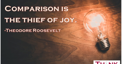 """Comparison is the thief of joy."" - Theodore Roosevelt"