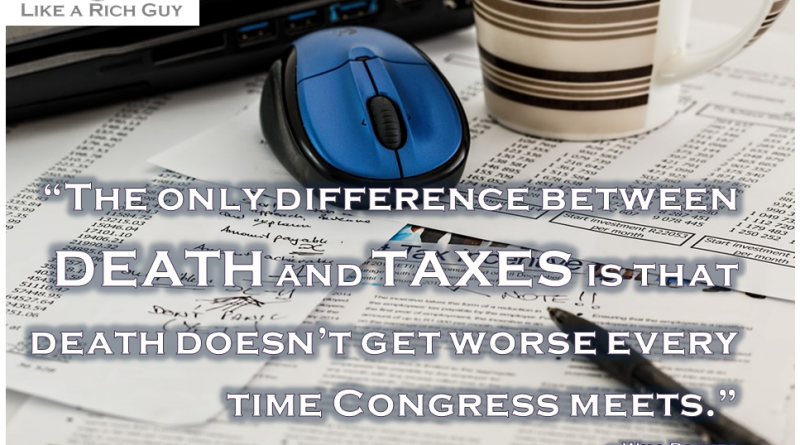 """""""The only difference between DEATH and TAXES is that death doesn't get worse every time Congress meets."""" ~ Will Rogers"""